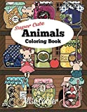Super Cute Animals Coloring Book: Adorable Kittens, Bunnies, Mice, Owls, Hedgehogs, and More (Adult Coloring Books) by