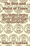 img - for The Best and Worst of Times: The United States Army Chaplaincy 1920 - 1945 book / textbook / text book