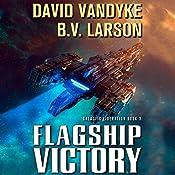 Flagship Victory: Galactic Liberation, Book 3   B. V. Larson, David VanDyke