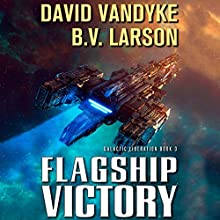 Flagship Victory: Galactic Liberation, Book 3 Audiobook by B. V. Larson, David VanDyke Narrated by Mark Boyett