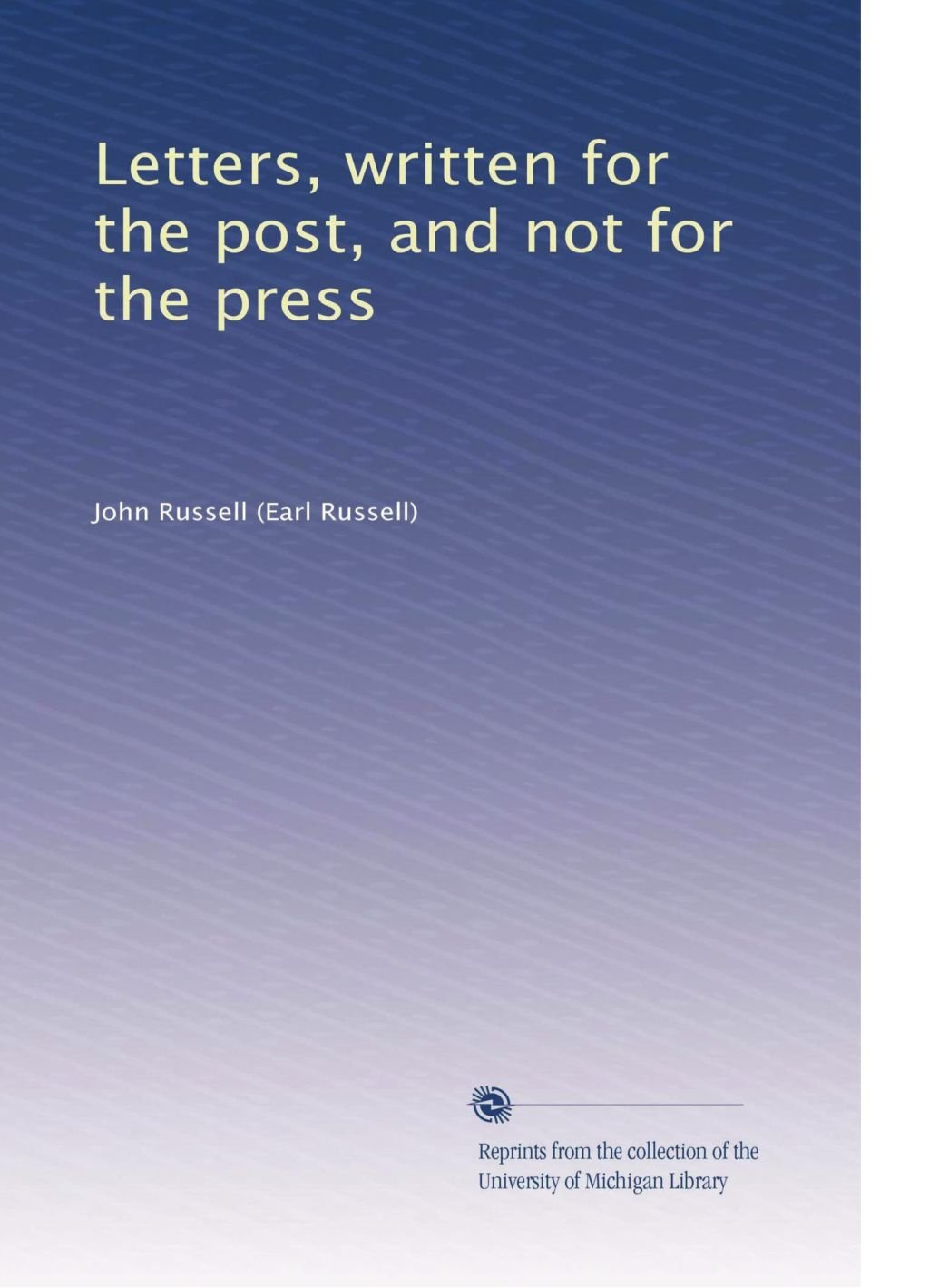 Download Letters, written for the post, and not for the press PDF