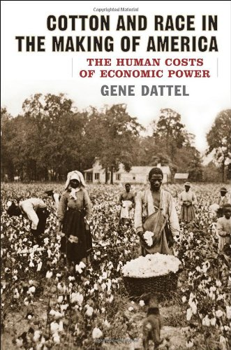Cotton and Race in the Making of America: The Human Costs of Economic Power