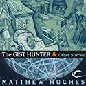 The Gist Hunter and Other Stories Audiobook by Matthew Hughes Narrated by David Marantz