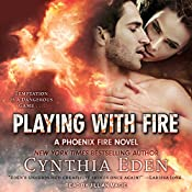 Playing with Fire: Phoenix Fire Series, Book 3 | Cynthia Eden