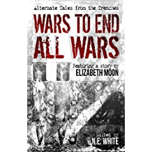 Wars to End All Wars: Alternate Tales from the Trenches