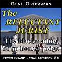 The Reluctant Jurist: Peter Sharp Legal Mystery, Number 8 Audiobook by Gene Grossman Narrated by Richard Rieman
