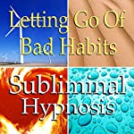 Letting Go of Bad Habits Subliminal Affirmations: Self-Control, Solfeggio Tones, Binaural Beats, Self Help Meditation   Subliminal Hypnosis