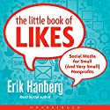 The Little Book of Likes: Social Media for Small (and Very Small) Nonprofits Audiobook by Erik Hanberg Narrated by Erik Hanberg