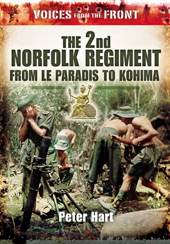 Read Online The 2nd Norfolk Regiment: From Le Paradis to Kohima (Voices from the Front) pdf epub
