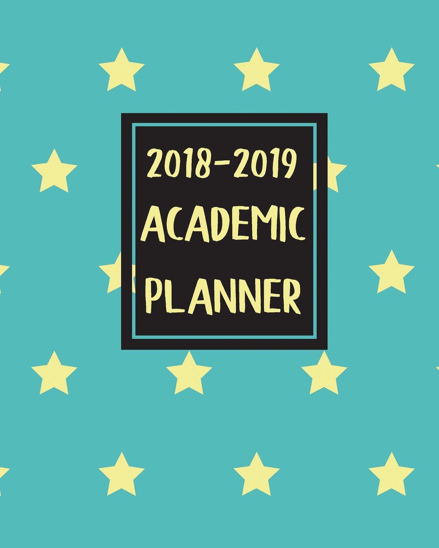 Read Online 2018-2019 Academic Planner: School Planner Academic Schedule Organizer Weekly Monthly Daily V2 PDF