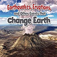 Earthquakes, Eruptions, and Other Events That Change Earth (Earth's Processes Close-Up)