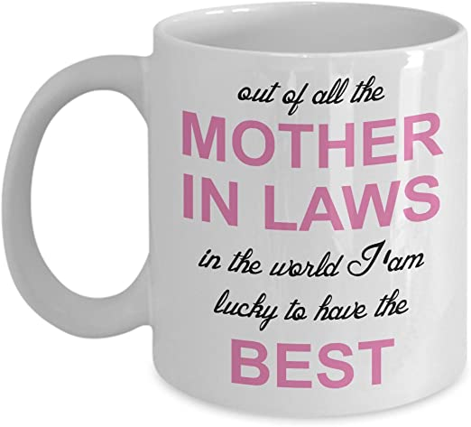 Amazon Com Mother In Law Mug Out Of All The Mother In Laws In The World I M Lucky To Have The Best Unique Novelty Funny Gag Gift Idea For Mother In Law Birthday Christmas