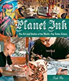 Planet Ink: The Art and Studios of the World's Top Tattoo Artists