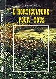 L'Horticulture pour tous. Conseils techniques et pratiques pour la culture florale et le jardinage