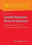 Spezielle Relativitätstheorie für jedermann: Grundlagen, Experimente und Anwendungen verständlich formuliert (essentials)