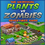 The Unofficial Plants vs Zombies Adventures Guide: Download the Game for Free & Become an Expert Player! | Josh Abbott