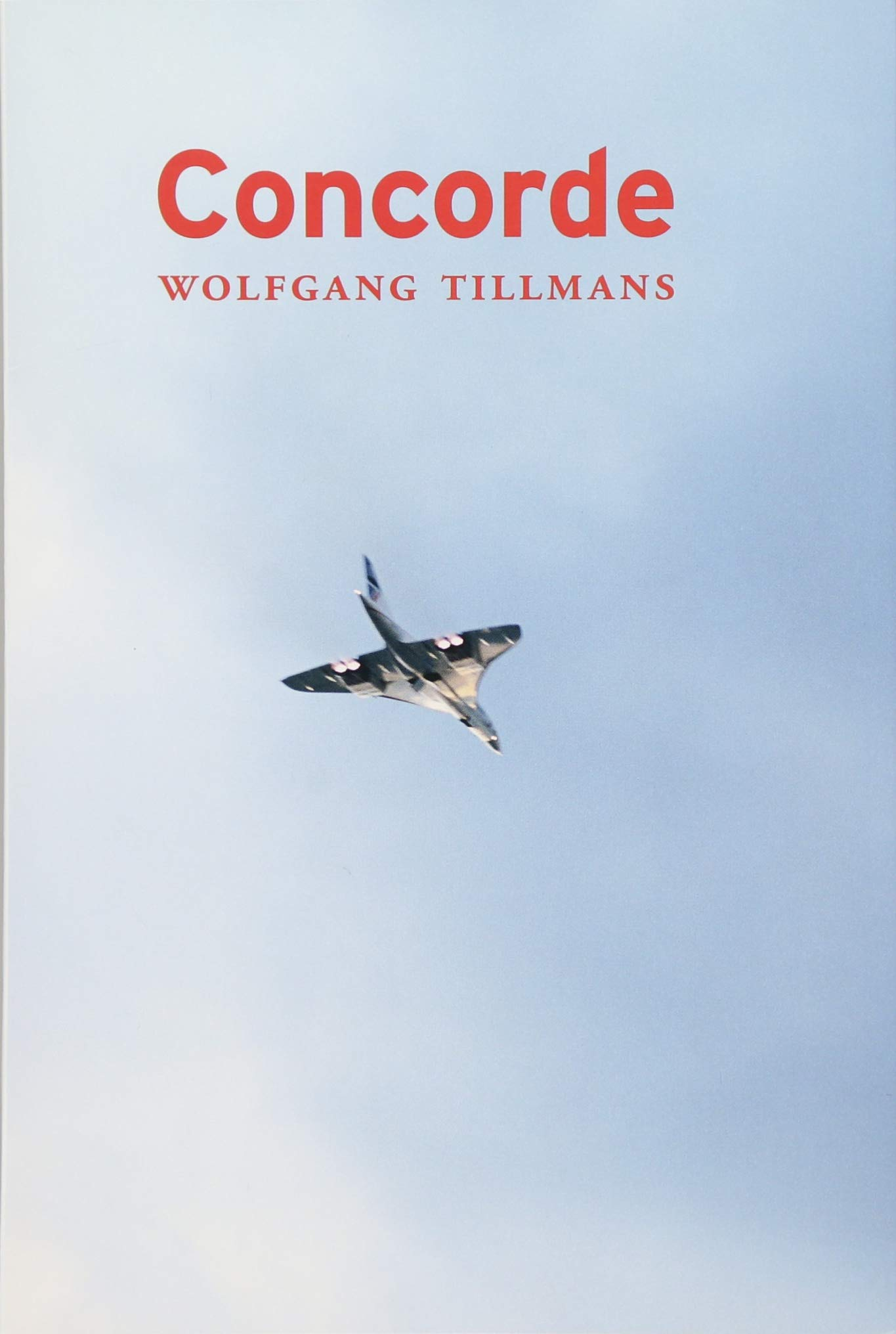 Wolfgang Tillmans. Concorde: First published 1997, fifth edition 2017