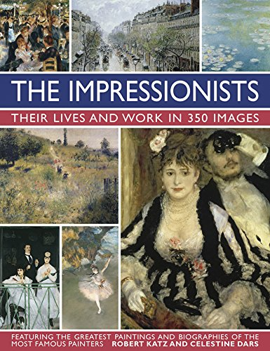 Famous Impressionist Paintings (The Impressionists: Their Lives and Work in 350 Images: Featuring the Greatest Paintings and Biographies of the Most Famous)