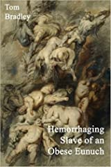 Hemorrhaging Slave of an Obese Eunuch Kindle Edition