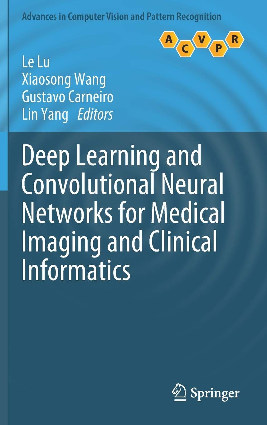 Deep Learning And Convolutional Neural Networks For Medical Imaging And Clinical Informatics  Advances In Computer Vision And Pattern Recognition