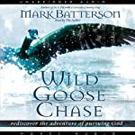 Wild Goose Chase: Rediscover the Adventure of Pursuing God | Mark Batterson