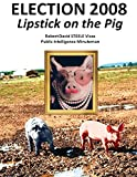 """While the two candidates """"authorized"""" to run for President by the two """"main"""" parties that have destroyed the Republic trade barbs about """"lipstick on the pig,"""" the reality is that the pig is politics, and this election is lipstick on that pig. The ave..."""