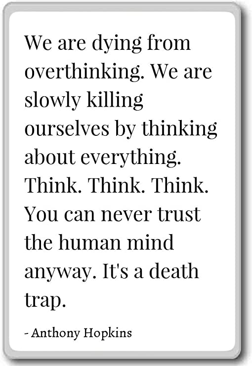 Amazon Com We Are Dying From Overthinking We Are Slow Anthony Hopkins Quotes Fridge Magnet White Kitchen Dining