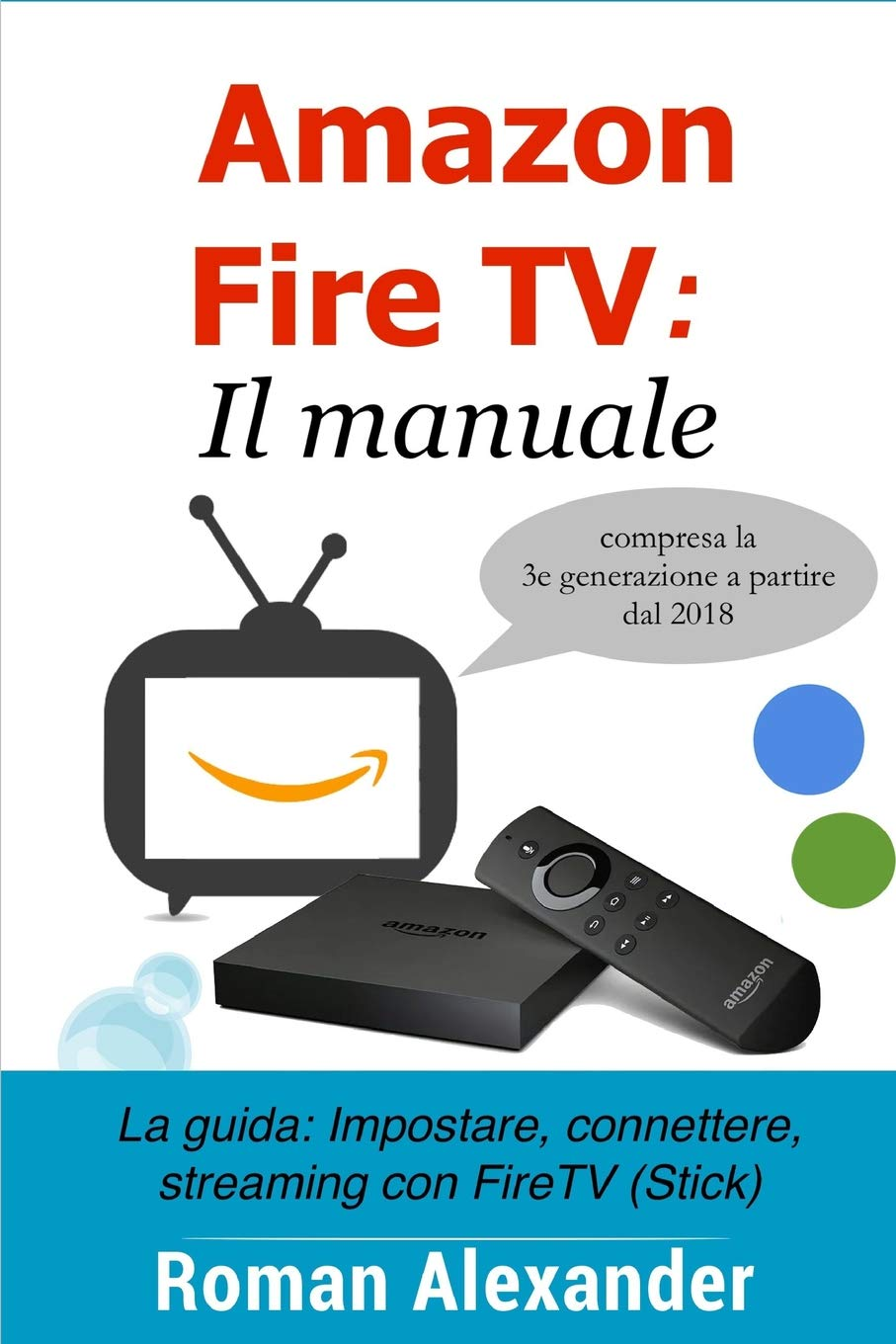 Amazon Fire TV: Il manuale: La guida: Impostare, connettere, streaming con FireTV Stick Smart Home System: Amazon.es: Alexander, Roman: Libros en idiomas extranjeros