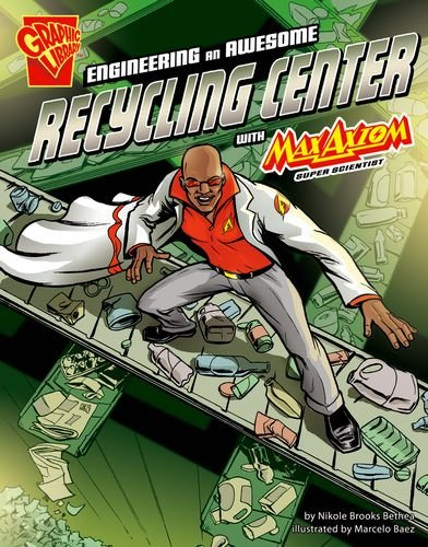 Read Online Engineering an Awesome Recycling Center with Max Axiom, Super Scientist (Graphic Library: Graphic Science and Engineering in Action) ebook