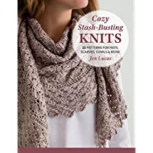 Cozy Stash-Busting Knits: 22 Patterns for Hats, Scarves, Cowls and More