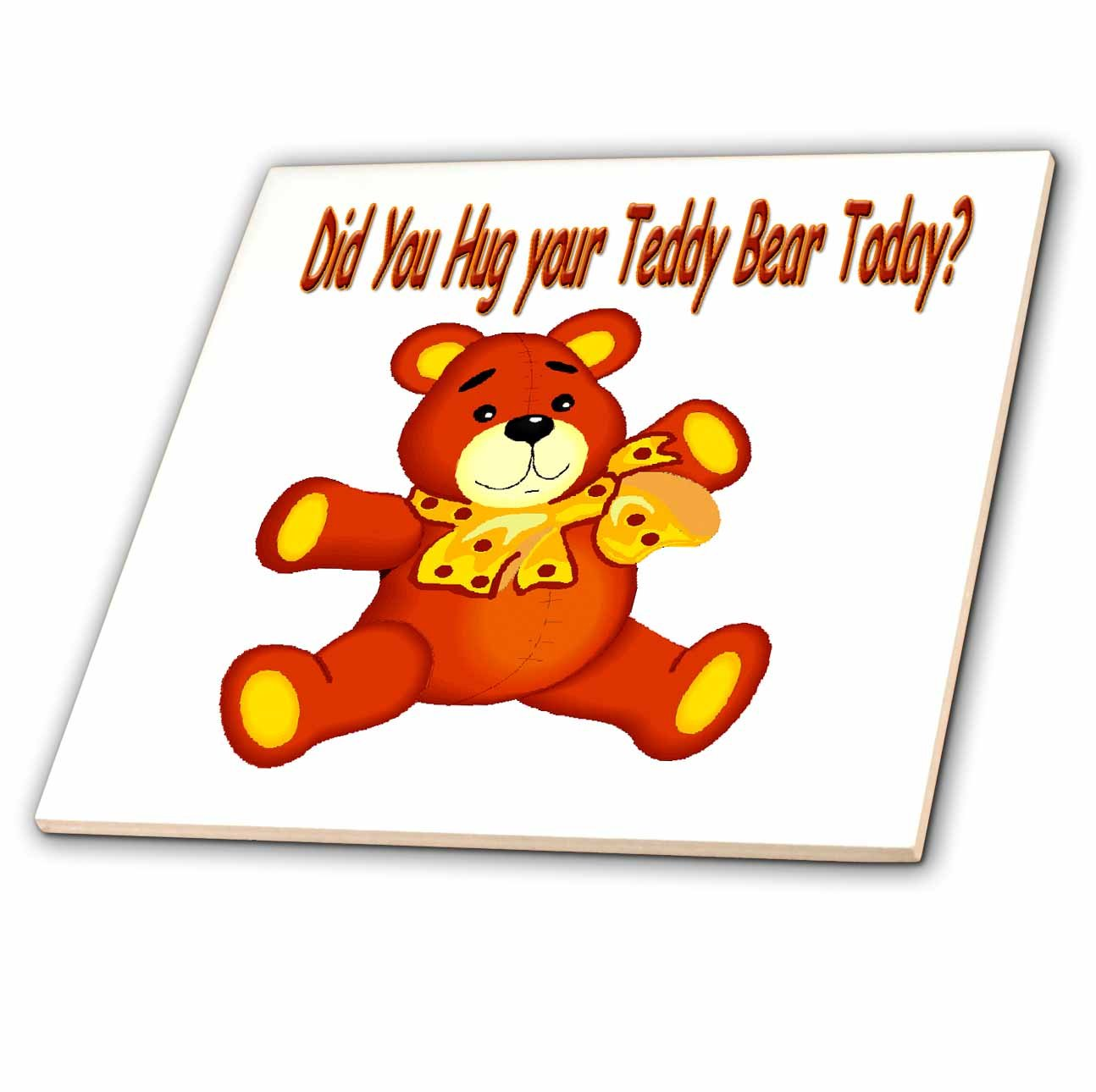 3dRose ct/_1295/_1 Did You Hug Your Teddy Bear Today Ceramic Tile 4-Inch
