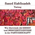Wie überwinde ich Krisen und Missverständnisse in der Partnerschaft? Hörspiel von Saeed Habibzadeh Gesprochen von: Saeed Habibzadeh