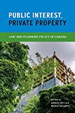 Public Interest, Private Property: Law and Planning Policy in Canada