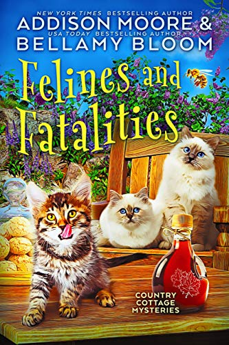 Felines and Fatalities (Country Cottage Mysteries Book 6) by [Moore, Addison, Bloom, Bellamy]
