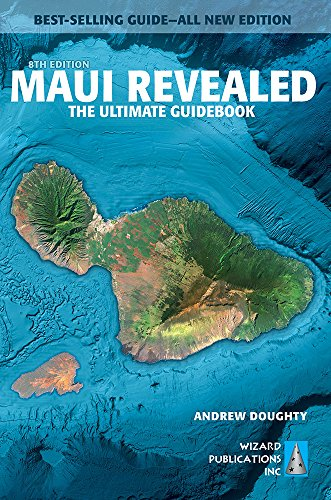 Maui Revealed: The Ultimate Guidebook (Top Places To Visit In Maui Hawaii)
