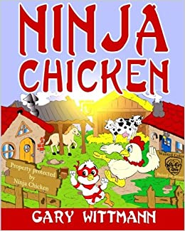 Ninja Chicken: For ages 9 and up: Gary Wittmann ...