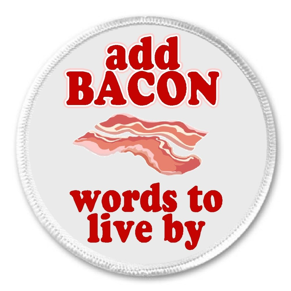 words to live by 3 Sew On Patch Love Humor add Bacon A/&T Designs