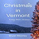 Christmas in Vermont: A Very White Christmas Audiobook by Bryan Mooney Narrated by Noah Varness