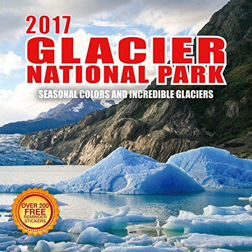 2017 Glacier National Park Calendar - 12 x 12 Wall Calendar - 210 Free Reminder Stickers