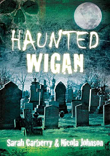 [Haunted Wigan] (By: Sarah Carberry) [published: December, 2012]