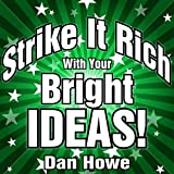 Strike It Rich with Your Bright Ideas: A Step-by-Step Plan for Turning Your Visions into Cash