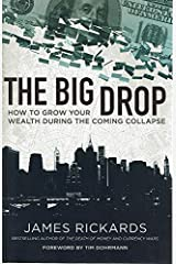 The Big Drop: How To Grow Your Wealth During the Coming Collapse Hardcover