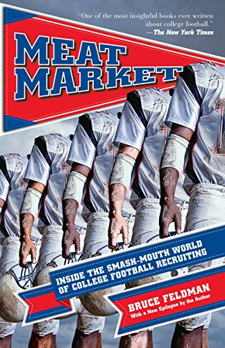 - Meat Market: Inside the Smash-Mouth World of College Football Recruiting