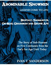 Abominable Snowmen, Legend Comes To Life: Bigfoot, Sasquatch, Oh-Mah, Grassman And Skunk Ape: The Story Of Sub-Humans On Five Continents From The Early Ice Age Until Today Illustrated