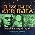 The Scientific Worldview: Beyond Newton and Einstein | Glenn Borchardt