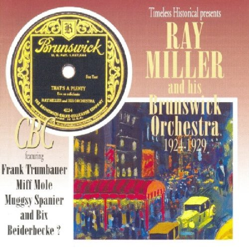 Timeless Historical Presents: Ray Miller and His Brusnwick Orchestra 1924-29 by Timeless