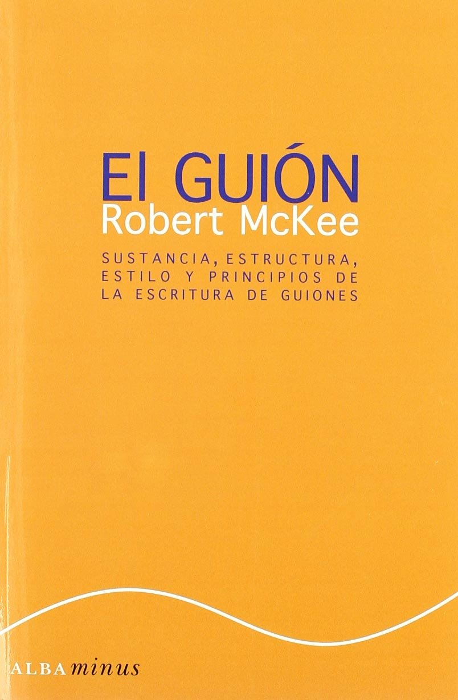 El guión. Story: Sustancia, estructura, estilo y principios de la ...