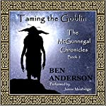 Taming the Goblin : The McGunnegal Chronicles, Book 2 | Ben Anderson