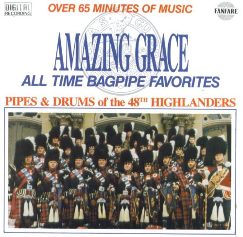 Amazing Grace: All Time Bagpipe Favorites - Bagpipes and Drums of 48th Highlanders