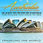 Australia: Australia Travel Guide: The 30 Best Tips for Your Trip to Australia - The Places You Have to See Hörbuch von  Traveling the World Gesprochen von: Gracia Gillund